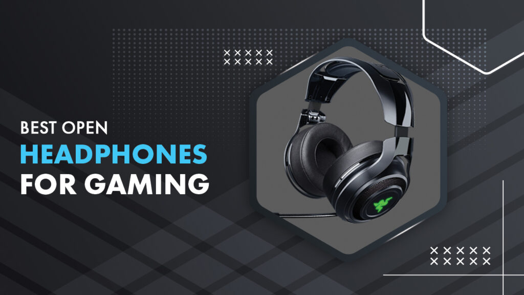 Best Open Headphones for Gaming
