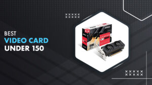 10 Best Video Card Under $150 in 2021