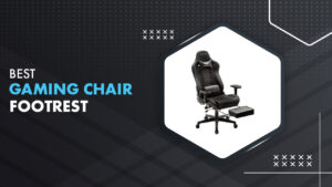 6 Best Gaming Chair with Footrest in 2021