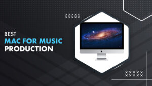 10 Best Mac For Music Production in 2021